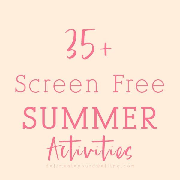 1-35+ Summer Screen Free Activities