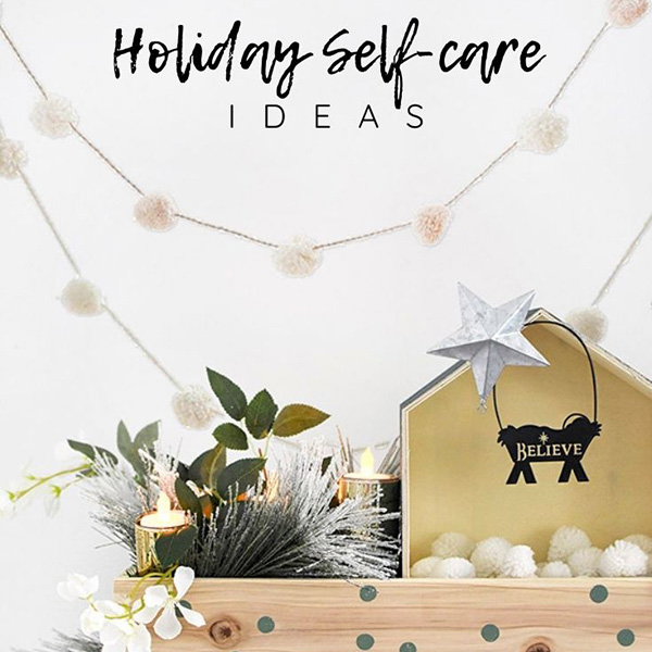 List of Holiday Self-care Ideas