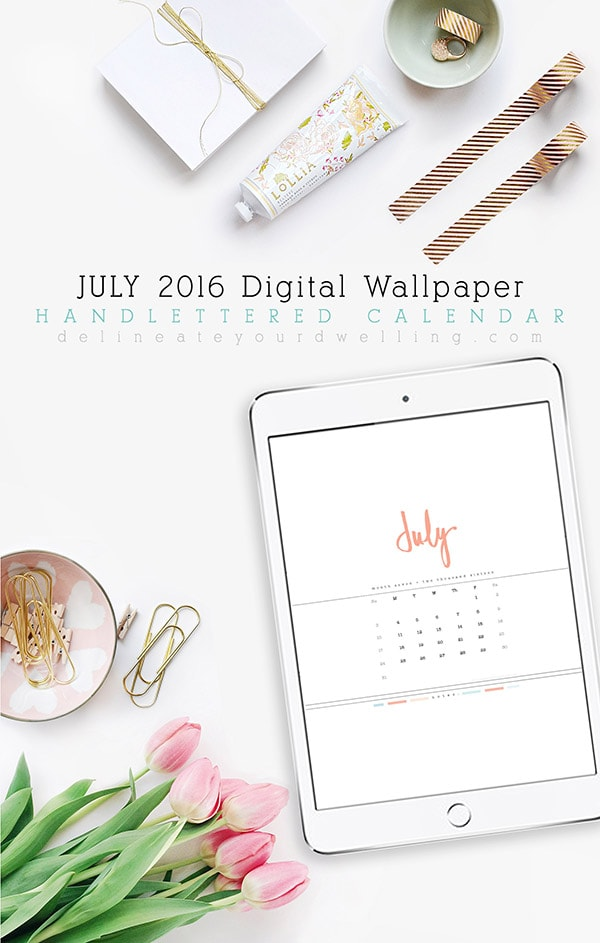 2016 JULY Digital Calendars, Delineate Your Dwelling