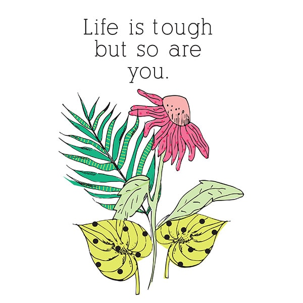 Life is rough but so are you Printable