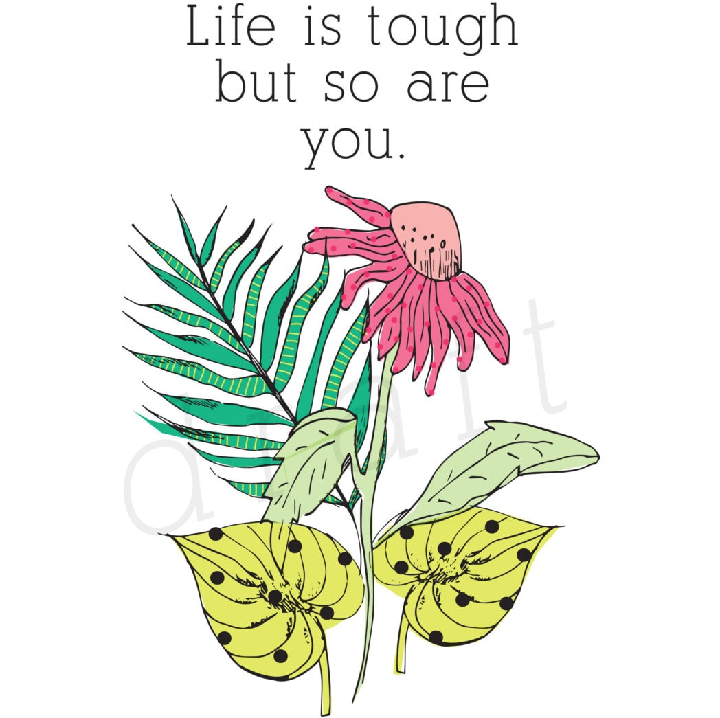 Life is Tough but so are you! Inspiring art print, Delineate Your Dwelling