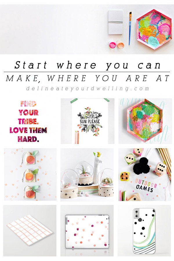 Start where you are at, Make where you are at! Free downloadable print, Delineate Your Dwelling #motivationprint #juststart #encourageprint