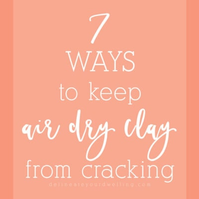 1 -7 Tips to avoid cracks in air dry clay