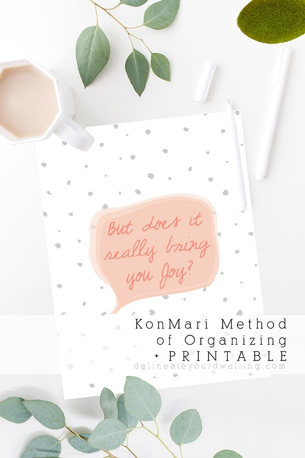 Based on the KonMari Method of organizing, download this But does it Bring you Joy printable as a reminder to assess your belongings and only keep those things that bring you joy. Does it Spark Joy print - Delineate Your Dwelling #konmari #doesitbringjoy #declutterkonmari