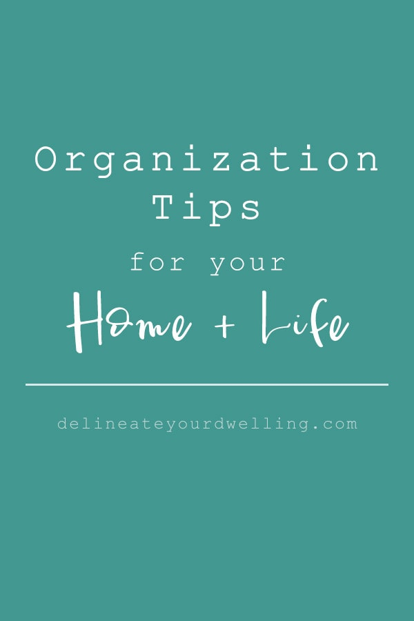 Organization Tips for your Life and Home