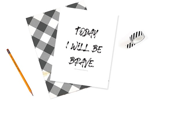 Today I will be Brave black and white print
