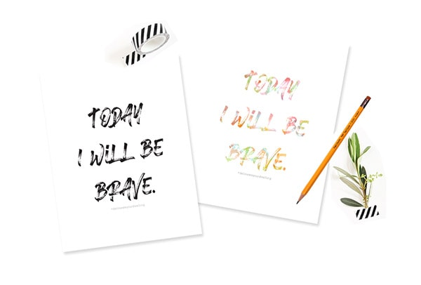 Today I will be Brave prints